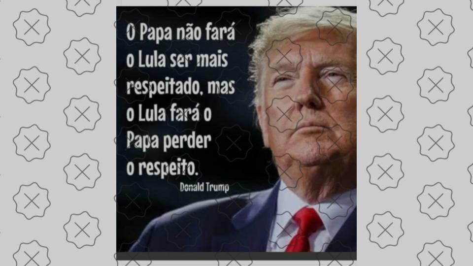 Frase de Trump sobre encontro de Lula e Papa FALSO